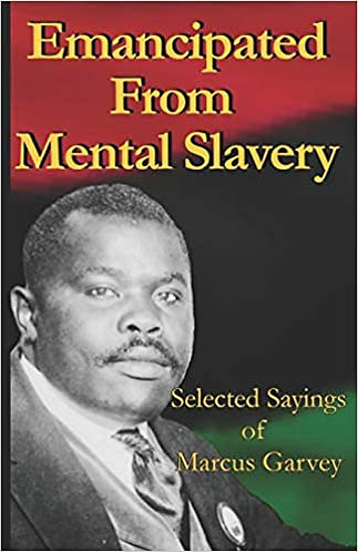 Emancipated From Mental Slavery: Selected Sayings of Marcus Garvey
