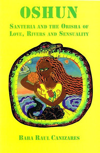 Oshun: Santeria & the Orisha of Love, Rivers, & Sensuality