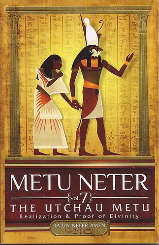 Metu Neter Vol. 7: The Utchau Neter - Realization & Proof of Divinity