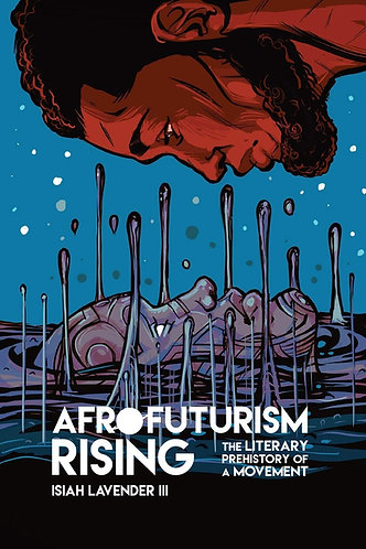 Afrofuturism Rising: The Literary Prehistory of a Movement (New Suns: Race, Gend