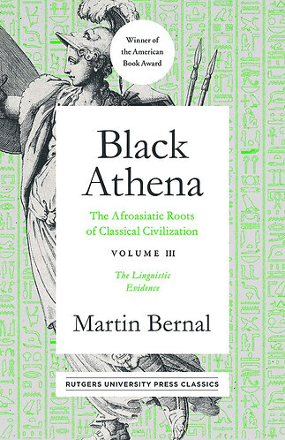 Black Athena: The Afroasiatic Roots of Classical Civilization Volume III
