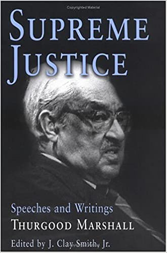 Supreme Justice: Speeches and Writings: Thurgood Marshall