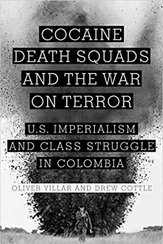 Cocaine, Death Squads, and the War on Terror: U.S. Imperialism & Class Struggle