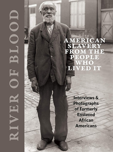 River of Blood: American Slavery from the People Who Lived It: Interviews & Phot