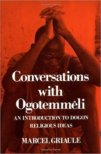 Conversations with Ogotemmeli: An Introduction to Dogon Religious Ideas
