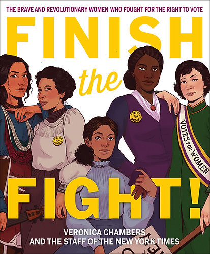 Finish the Fight!: The Brave and Revolutionary Women Who Fought for the Right to