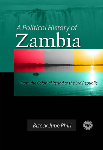 A Political History Of Zambia: From the Colonial Period to the 3rd Republic