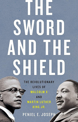 The Sword and the Shield: The Revolutionary Lives of Malcolm X and Martin Luther