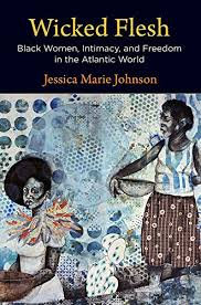 Wicked Flesh: Black Women, Intimacy, and Freedom in the Atlantic World (