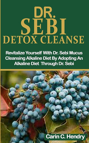 Dr. Sebi Detox Cleanse: Revitalize Yourself With Dr. Sebi Mucus Cleansing Alkali
