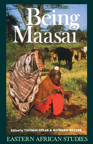 Being Maasai: Ethnicity and Identity in East Africa