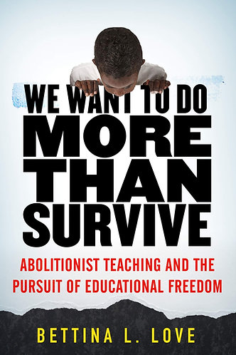 We Want to Do More Than Survive: Abolitionist Teaching and the Pursuit of...