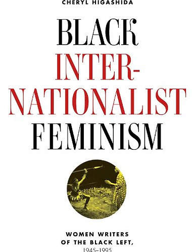 Black Internationalist Feminism: Women Writers of the Black Left, 1945-1995