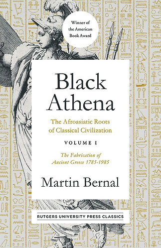 Black Athena: The Afroasiatic Roots of Classical Civilization Volume I
