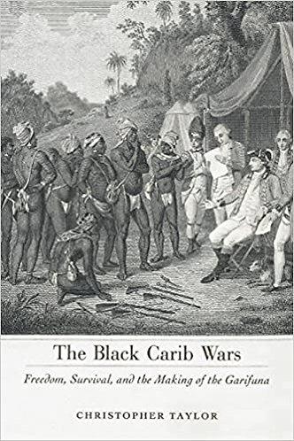 Black Carib Wars: Freedom, Survival, and the Making of the Garifuna