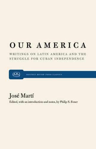 Our America: Writings on Latin America and the Struggle for Cuban Independence
