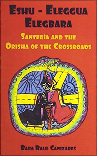 Eshu-Eleggua Elegbara: Santeria & the Orisha of the Crossroads