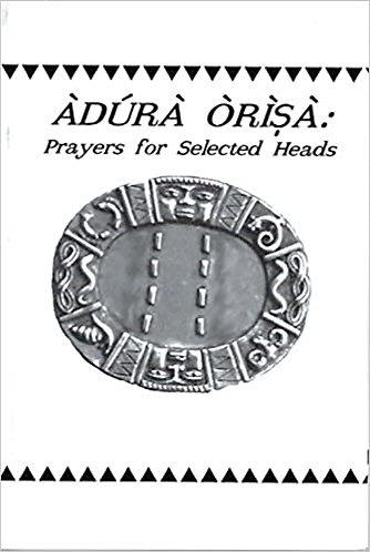 Adura Orisa: Prayers for Selected Heads