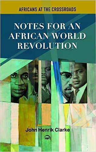 Africans at a Crossroads: Notes for An African World Revolution