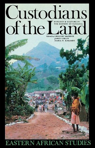 Custodians of the Land: Ecology & Culture in History of Tanzania