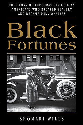 Black Fortunes: The Story of the First Six African Americans Who Survived Slaver