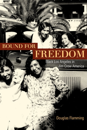 Bound for Freedom: Black Los Angeles in Jim Crow America