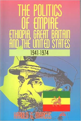 The Politics of Empire: Ethiopia, Great Britain and the United States 1941-1974