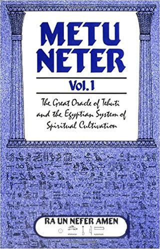 Metu Neter, Vol. 1: The Great Oracle of Tehuti and the Egyptian System of Spirit