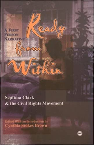 Ready From Within: Septima Clark and the Civil Right Movement, A First Person Na