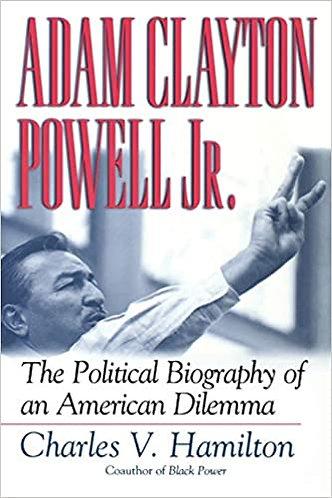 Adam Clayton Powell, Jr.: The Political Biography of an American Dilemma