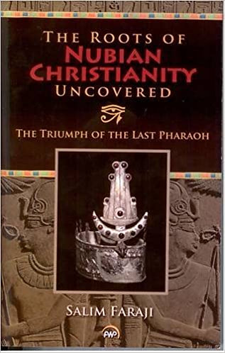 The Roots of Nubian Christianity Uncovered: The Triumph of the Last Pharaoh