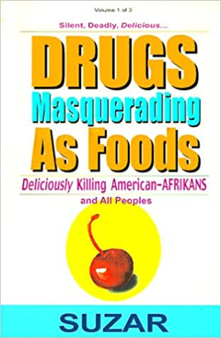 Drugs Masquerading as Foods: Deliciously Killing American-Afrikans and All Peopl