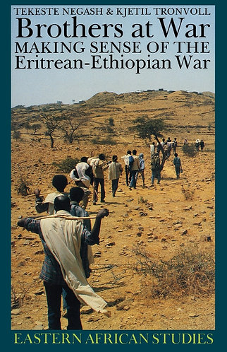 Brothers at War: Making Sense of the Eritrean-Ethiopian War