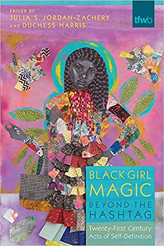 Black Girl Magic Beyond the Hashtag: Twenty-First-Century Acts of Self-Definiti