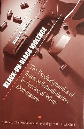 Black-On-Black Violence: The Psychodynamics of Black Self-Annihilation in Servic
