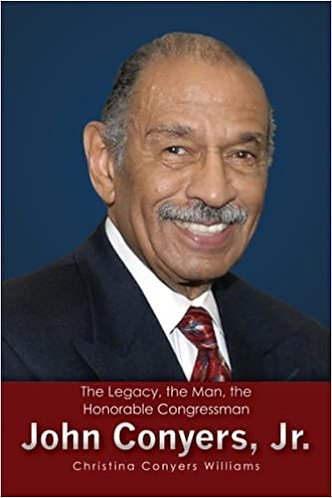 The Legacy, the Man, the Honorable Congressman John Conyers, Jr.