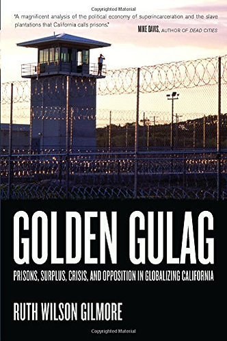 Golden Gulag: Prisons, Surplus, Crisis, and Opposition in Globalizing Californi