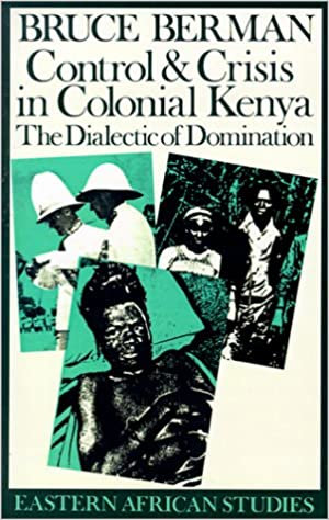 Control & Crisis in Colonial Kenya: The Dialectic of Domination