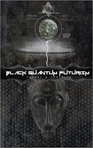 Black Quantum Futurism: Theory & Practice