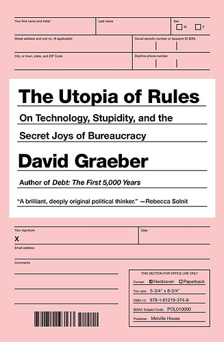 The Utopia of Rules: On Technology, Stupidity, and the Secret Joys of Bureaucrac
