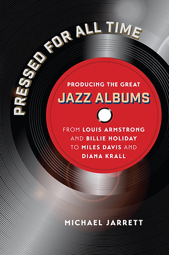Pressed for All Time: Producing the Great Jazz Albums (Hardback)
