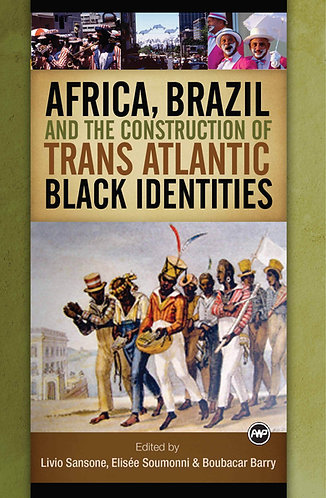 Africa, Brazil, and the Construction of Trans Atlantic Black Identities