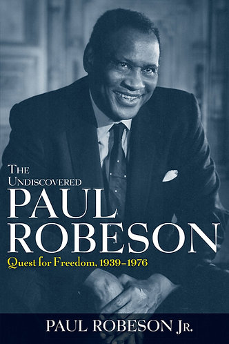 The Undiscovered Paul Robeson: Quest for Freedom
