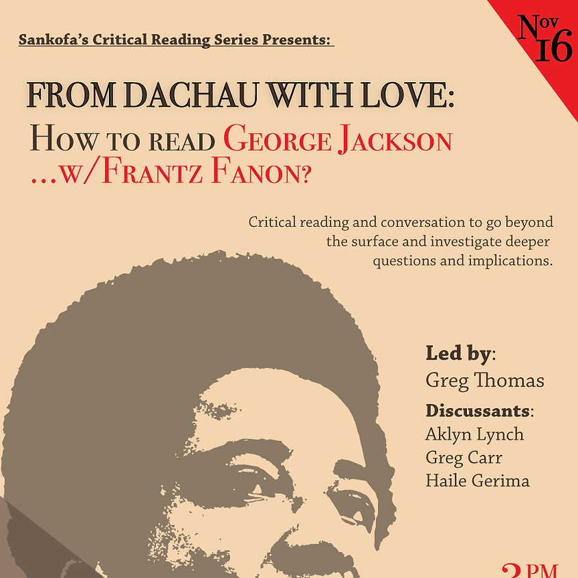 Critical Reading: FROM DACHAU WITH LOVE: How to read George Jackson … w/Frantz Fanon?