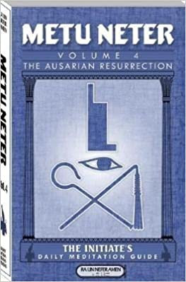 Metu Neter 4: The Ausarian Resurrection - The Initiate's Daily Meditation Guide