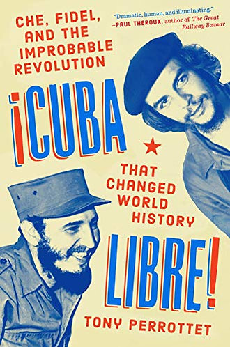 Cuba Libre! Che, Fidel, and the Improbable Revolution That Changed World History