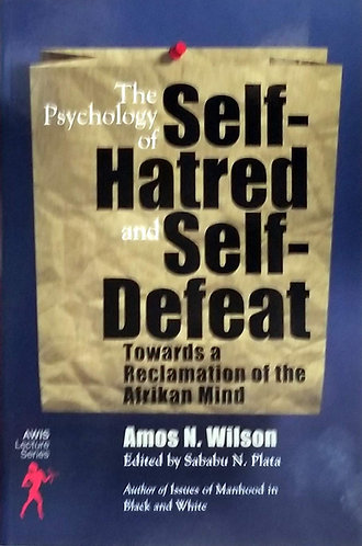The Psychology of Self-Hatred and Self-Defeat: Towards a Reclamation of the Afri