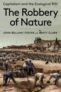 The Robbery of Nature: Capitalism and the Ecological Rift