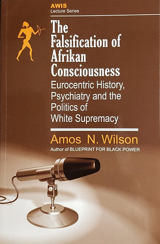 The Falsification of Afrikan Consciousness: Eurocentric History, Psychiatry and
