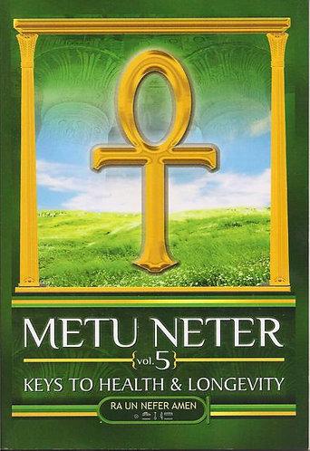 Metu Neter Volume 5: Keys to Health and Longevity